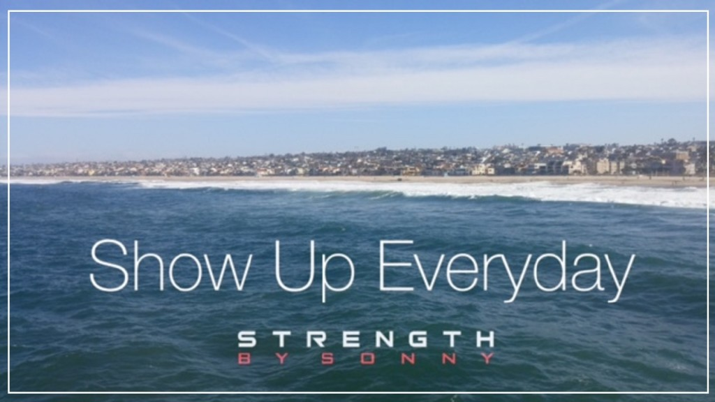 Show Up Everyday!