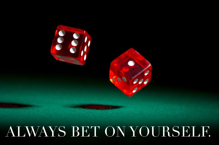 always bet on yourself
